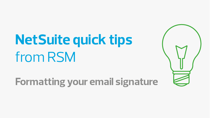 NetSuite quick tips from RSM - formatting your email signature