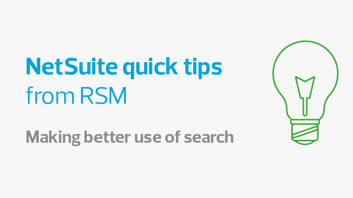 NetSuite quick tips from RSM - making better use of search
