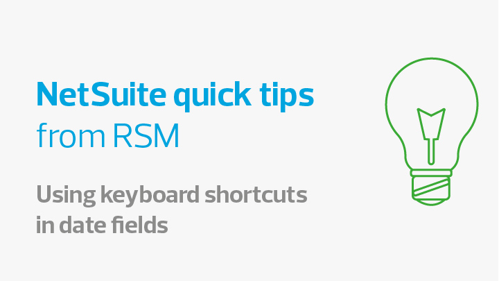 NetSuite quick tips | Using keyboard shortcuts in date fields